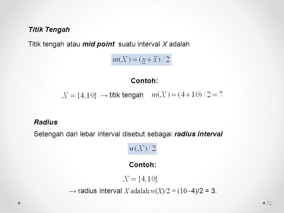 Titik tengah atau mid point suatu interval X adalah Contoh:  titik tengah Contoh:  radius interval X adalah w(X)/2 = (10  4)/2 = 3. Setengah dari l