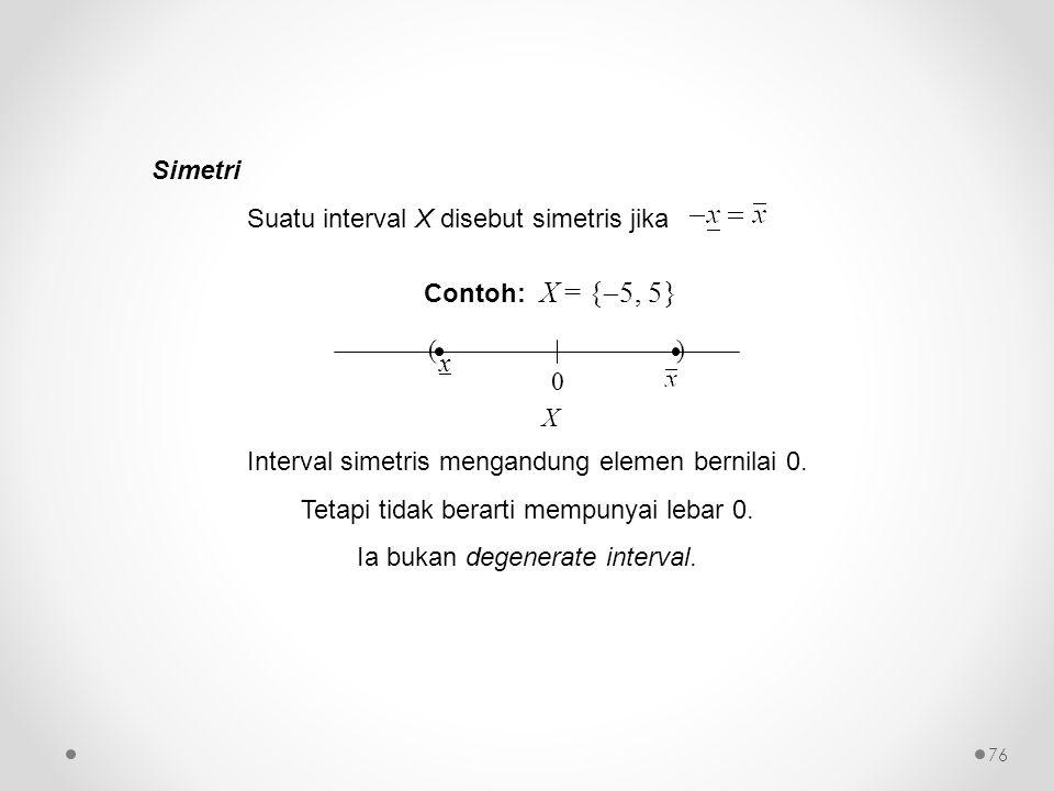 Simetri Suatu interval X disebut simetris jika Contoh: X = {  5, 5} 0 ( x ) X Interval simetris mengandung elemen bernilai 0. Tetapi tidak berarti me