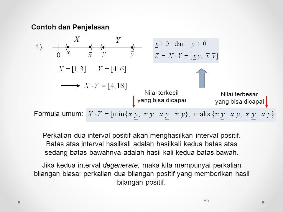 Contoh dan Penjelasan Perkalian dua interval positif akan menghasilkan interval positif. Batas atas interval hasilkali adalah hasilkali kedua batas at