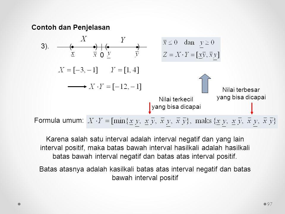 Karena salah satu interval adalah interval negatif dan yang lain interval positif, maka batas bawah interval hasilkali adalah hasilkali batas bawah in