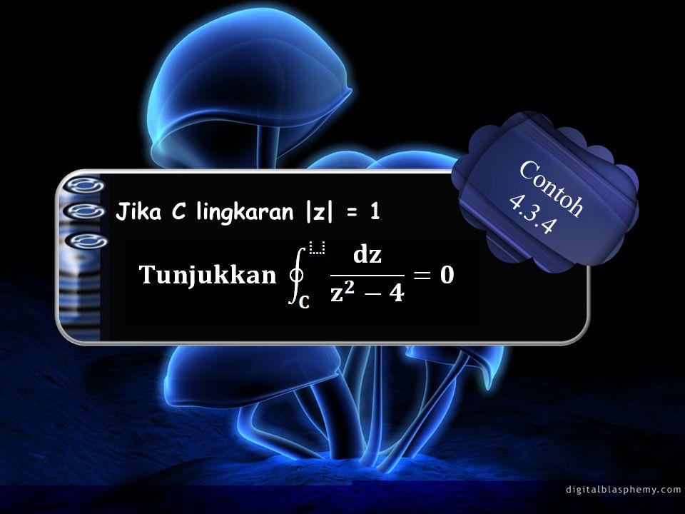 Jika C lingkaran |z| = 1 Contoh 4.3.4