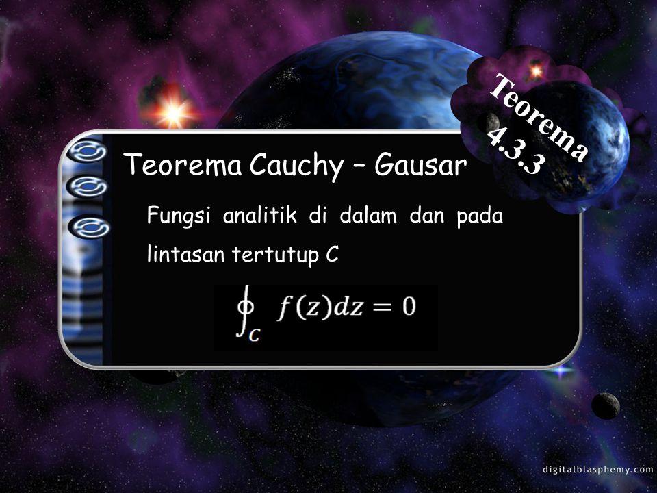 Teorema Cauchy – Gausar Fungsi analitik di dalam dan pada lintasan tertutup C Teorema 4.3.3