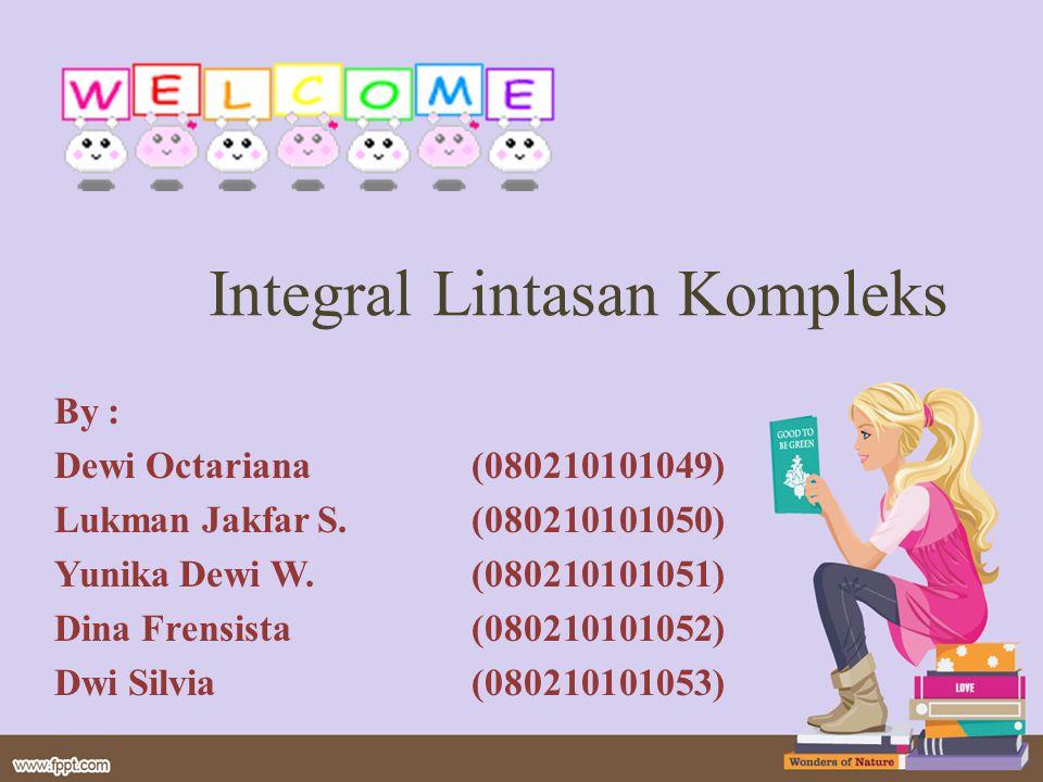 By : Dewi Octariana(080210101049) Lukman Jakfar S.(080210101050) Yunika Dewi W.(080210101051) Dina Frensista(080210101052) Dwi Silvia(080210101053) Integral Lintasan Kompleks