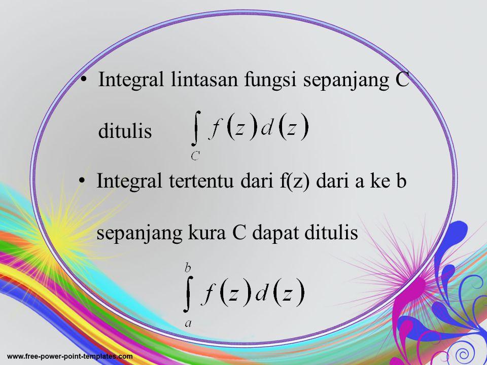 Integral lintasan fungsi sepanjang C ditulis Integral tertentu dari f(z) dari a ke b sepanjang kura C dapat ditulis