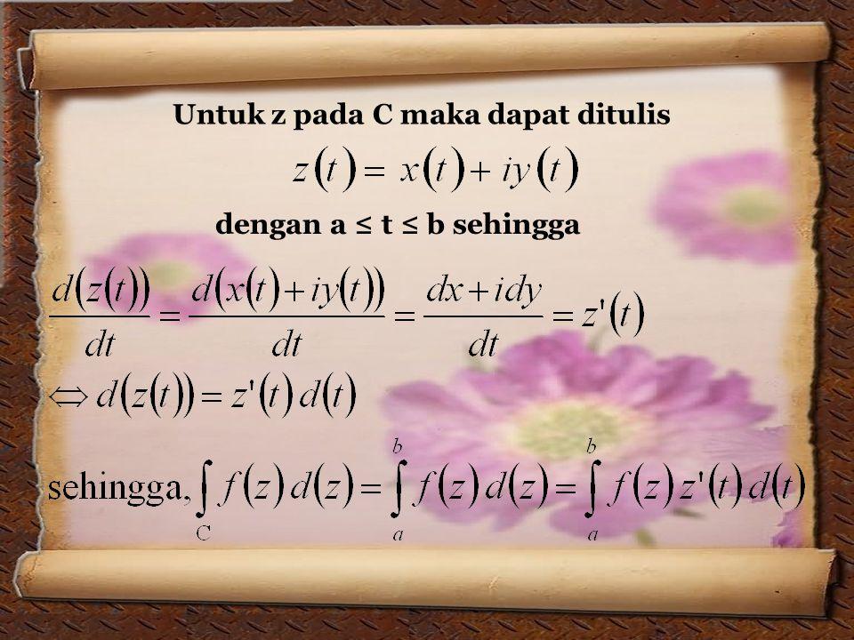 Untuk z pada C maka dapat ditulis dengan a ≤ t ≤ b sehingga