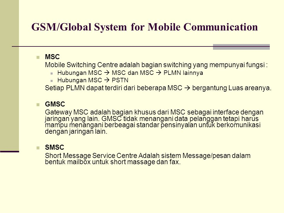 GSM/Global System for Mobile Communication Elemen Jaringan Untuk Data base HLR/Home Location Register Register atau tempat penyimpanan data yang permanen dalam satu sistem GSM.