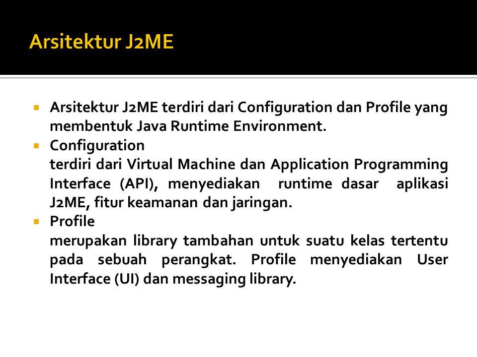  Arsitektur J2ME terdiri dari Configuration dan Profile yang membentuk Java Runtime Environment.  Configuration terdiri dari Virtual Machine dan App