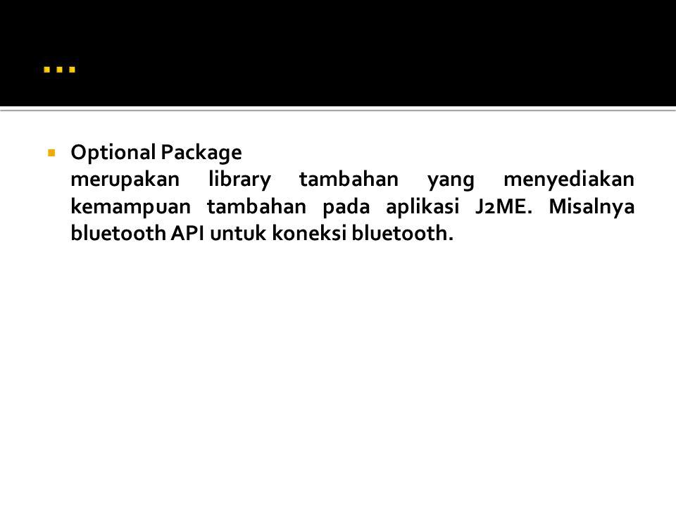  Optional Package merupakan library tambahan yang menyediakan kemampuan tambahan pada aplikasi J2ME.
