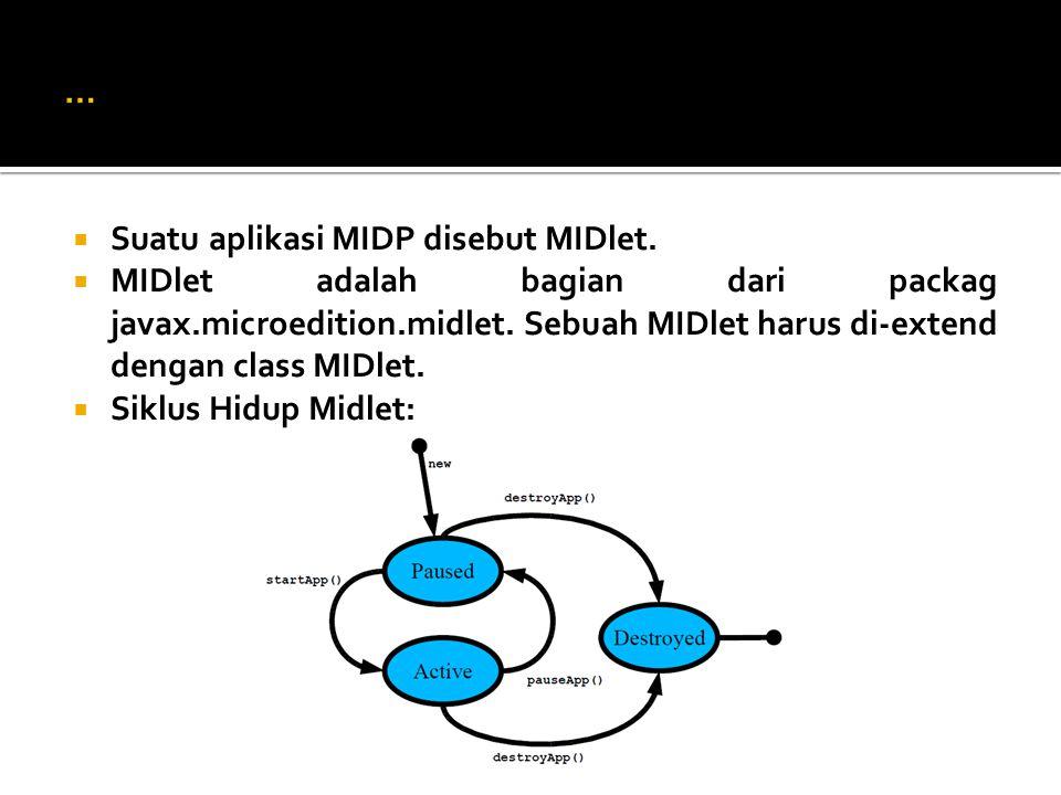  Suatu aplikasi MIDP disebut MIDlet.  MIDlet adalah bagian dari packag javax.microedition.midlet. Sebuah MIDlet harus di-extend dengan class MIDlet.