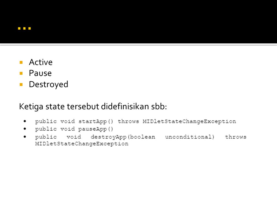  Active  Pause  Destroyed Ketiga state tersebut didefinisikan sbb: