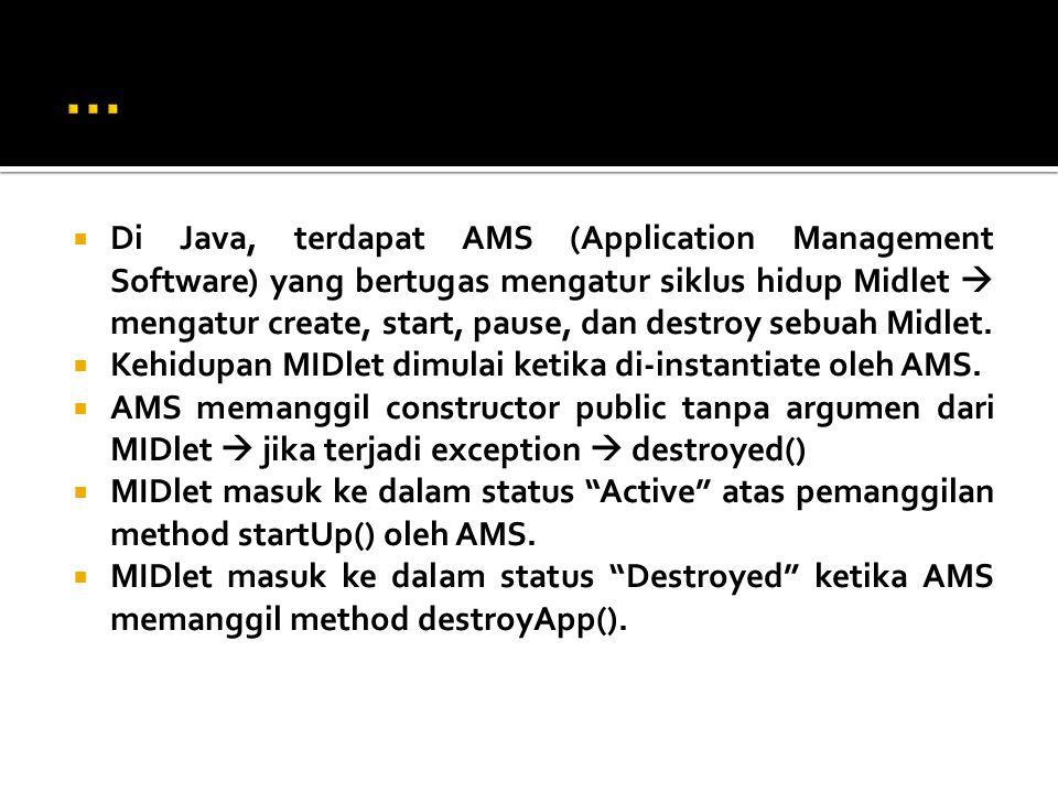  Di Java, terdapat AMS (Application Management Software) yang bertugas mengatur siklus hidup Midlet  mengatur create, start, pause, dan destroy sebuah Midlet.
