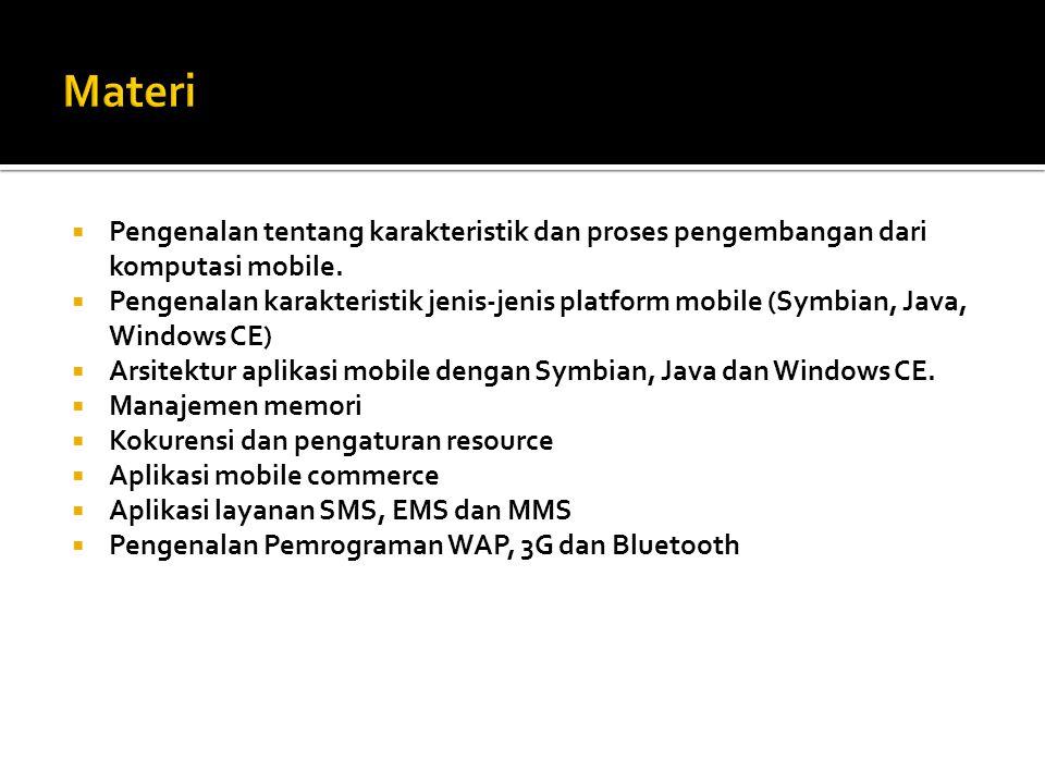  Pengenalan tentang karakteristik dan proses pengembangan dari komputasi mobile.  Pengenalan karakteristik jenis-jenis platform mobile (Symbian, Jav