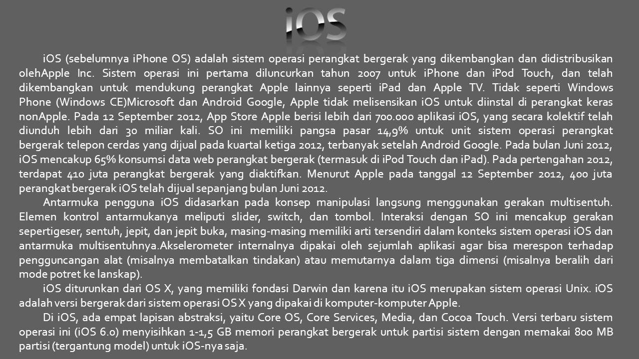 iOS (sebelumnya iPhone OS) adalah sistem operasi perangkat bergerak yang dikembangkan dan didistribusikan olehApple Inc. Sistem operasi ini pertama di