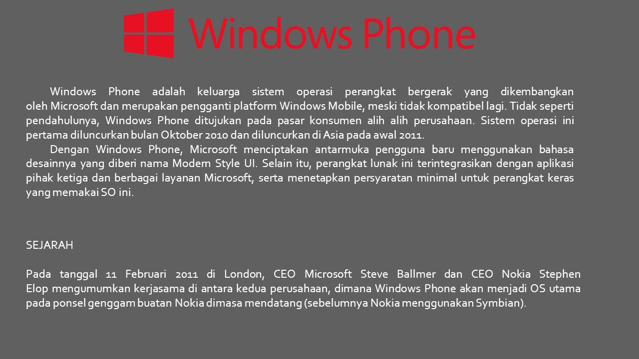 Windows Phone adalah keluarga sistem operasi perangkat bergerak yang dikembangkan oleh Microsoft dan merupakan pengganti platform Windows Mobile, meski tidak kompatibel lagi.