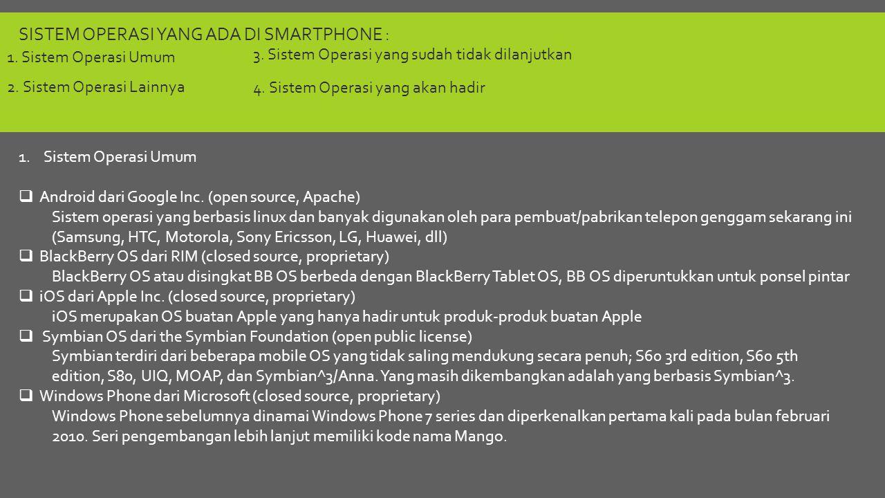 SISTEM OPERASI YANG ADA DI SMARTPHONE : 1. Sistem Operasi Umum  Android dari Google Inc. (open source, Apache) Sistem operasi yang berbasis linux dan