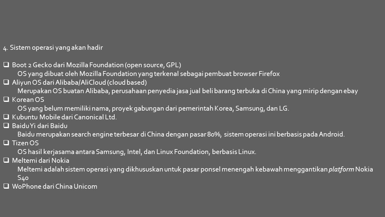 4. Sistem operasi yang akan hadir  Boot 2 Gecko dari Mozilla Foundation (open source, GPL) OS yang dibuat oleh Mozilla Foundation yang terkenal sebag