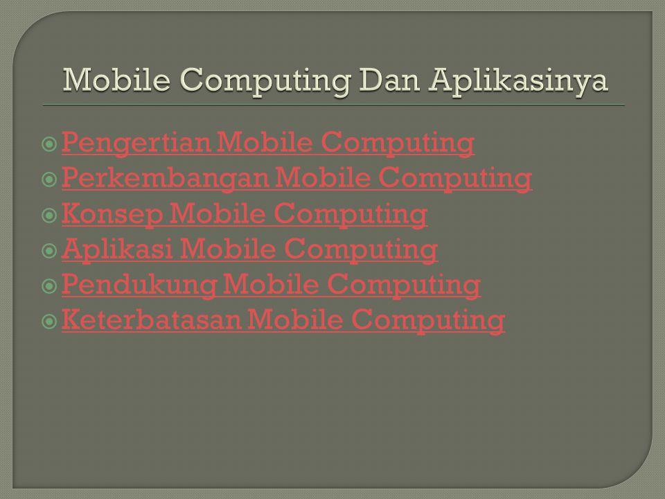  Pengertian Mobile Computing Pengertian Mobile Computing  Perkembangan Mobile Computing Perkembangan Mobile Computing  Konsep Mobile Computing Kons