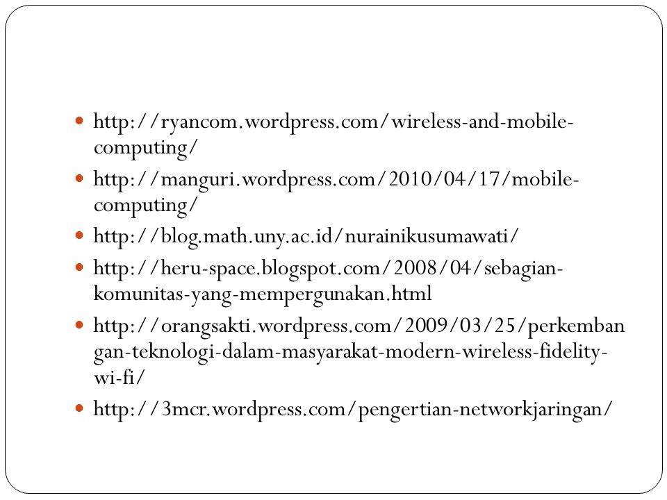 http://ryancom.wordpress.com/wireless-and-mobile- computing/ http://manguri.wordpress.com/2010/04/17/mobile- computing/ http://blog.math.uny.ac.id/nur