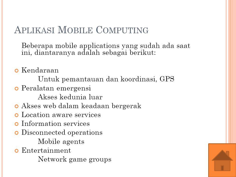 Berikut adalah jenis-jenis mobile computing:  Laptop  Wearable Computer  PDA ( Personal Digital Assistant ) → computer berukuran kecil dengan fungsi yang terbatas.