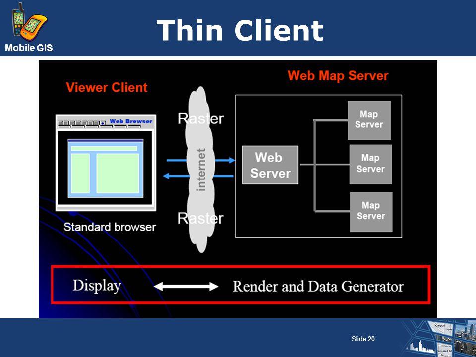 Mobile GIS Thin Client Slide 20