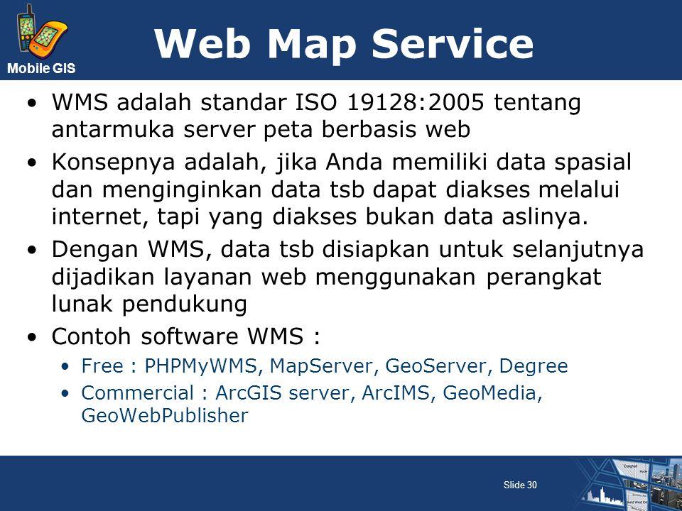 Mobile GIS Web Map Service WMS adalah standar ISO 19128:2005 tentang antarmuka server peta berbasis web Konsepnya adalah, jika Anda memiliki data spas