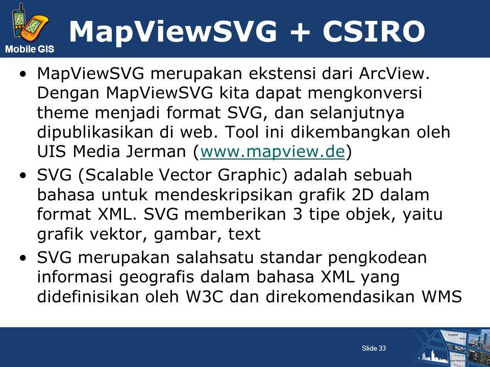 Mobile GIS MapViewSVG + CSIRO MapViewSVG merupakan ekstensi dari ArcView. Dengan MapViewSVG kita dapat mengkonversi theme menjadi format SVG, dan sela