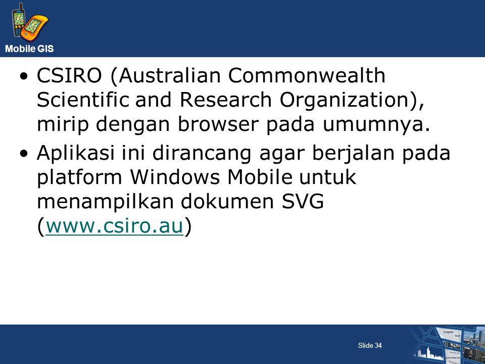 Mobile GIS CSIRO (Australian Commonwealth Scientific and Research Organization), mirip dengan browser pada umumnya. Aplikasi ini dirancang agar berjal