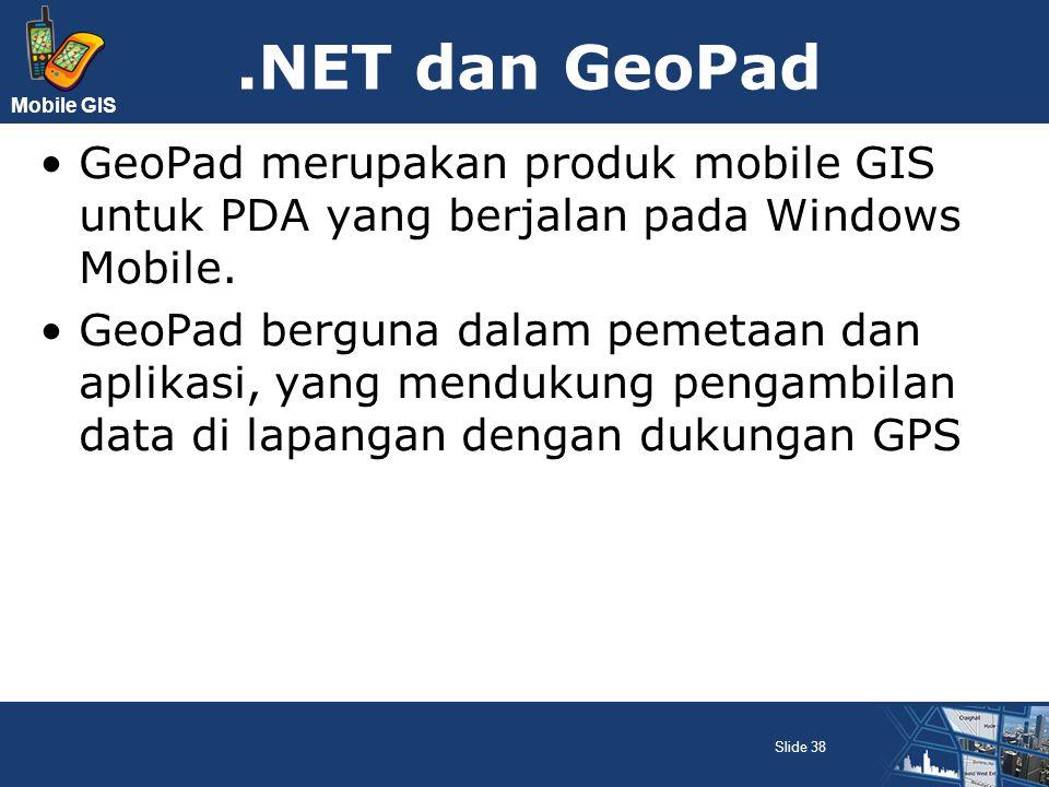 Mobile GIS.NET dan GeoPad GeoPad merupakan produk mobile GIS untuk PDA yang berjalan pada Windows Mobile. GeoPad berguna dalam pemetaan dan aplikasi,