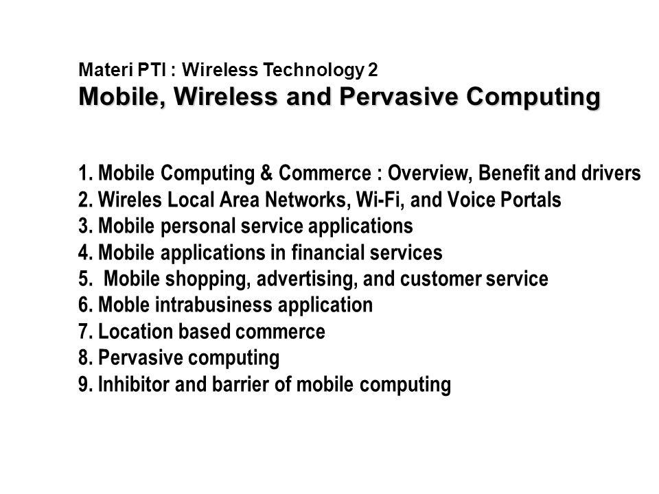 Materi PTI : Wireless Technology 2 Mobile, Wireless and Pervasive Computing 1.