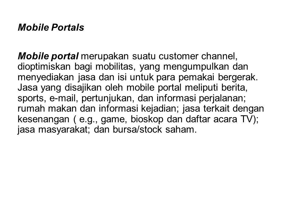 Mobile Portals Mobile portal merupakan suatu customer channel, dioptimiskan bagi mobilitas, yang mengumpulkan dan menyediakan jasa dan isi untuk para