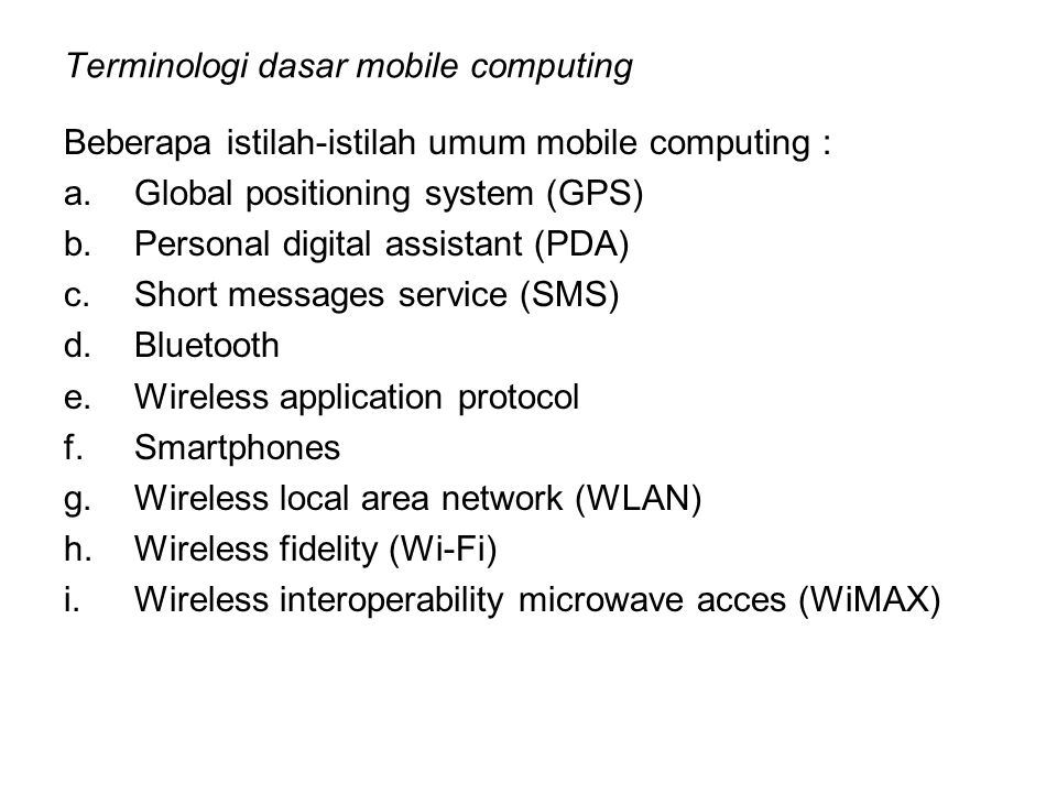 Terminologi dasar mobile computing Beberapa istilah-istilah umum mobile computing : a.Global positioning system (GPS) b.Personal digital assistant (PD