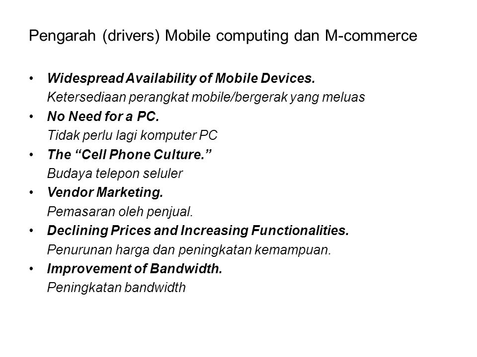 Pengarah (drivers) Mobile computing dan M-commerce Widespread Availability of Mobile Devices.