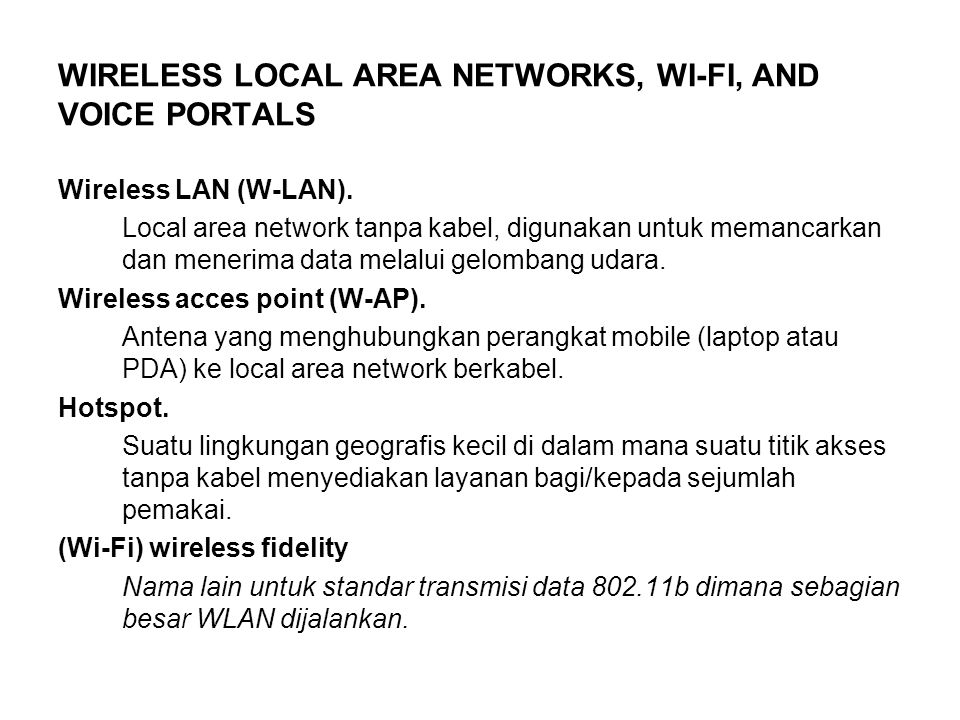 WIRELESS LOCAL AREA NETWORKS, WI-FI, AND VOICE PORTALS Wireless LAN (W-LAN). Local area network tanpa kabel, digunakan untuk memancarkan dan menerima