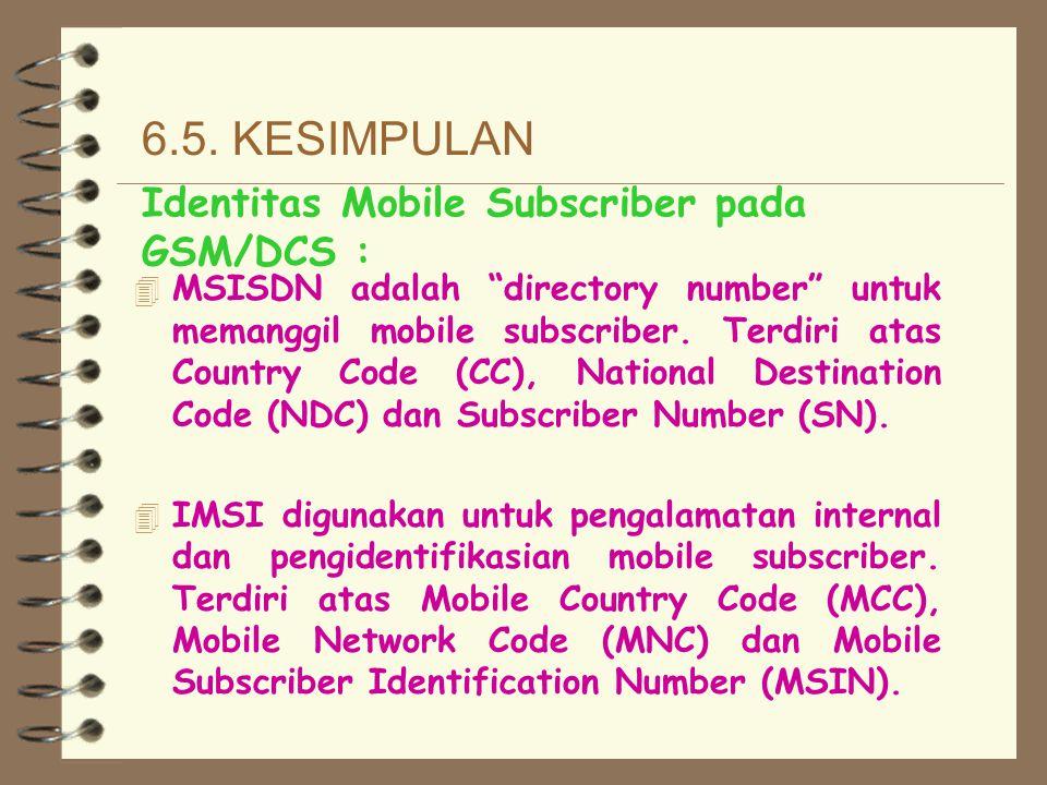 6.4. TMSI Dengan transaksi pensinyal- an pada interface radio, dimungkinkan untuk alamat dan identifikasi sebuah subscriber. Interface radio IMSI diga