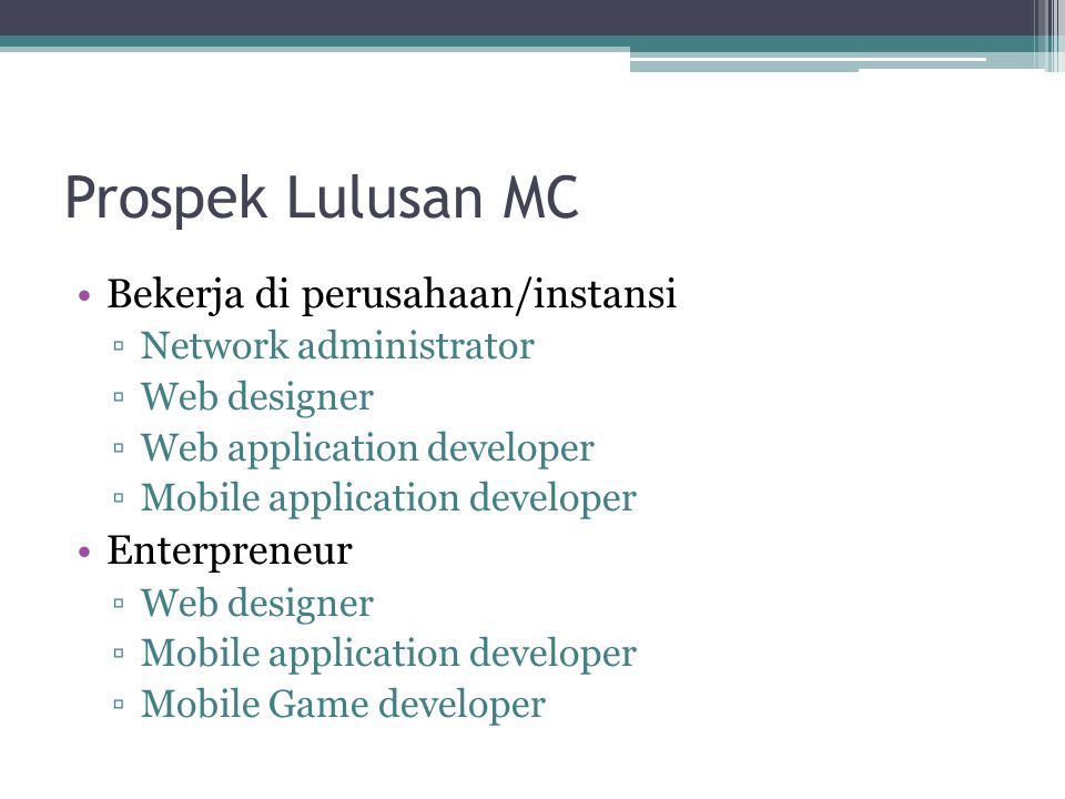 Prospek Lulusan MC Bekerja di perusahaan/instansi ▫Network administrator ▫Web designer ▫Web application developer ▫Mobile application developer Enterp