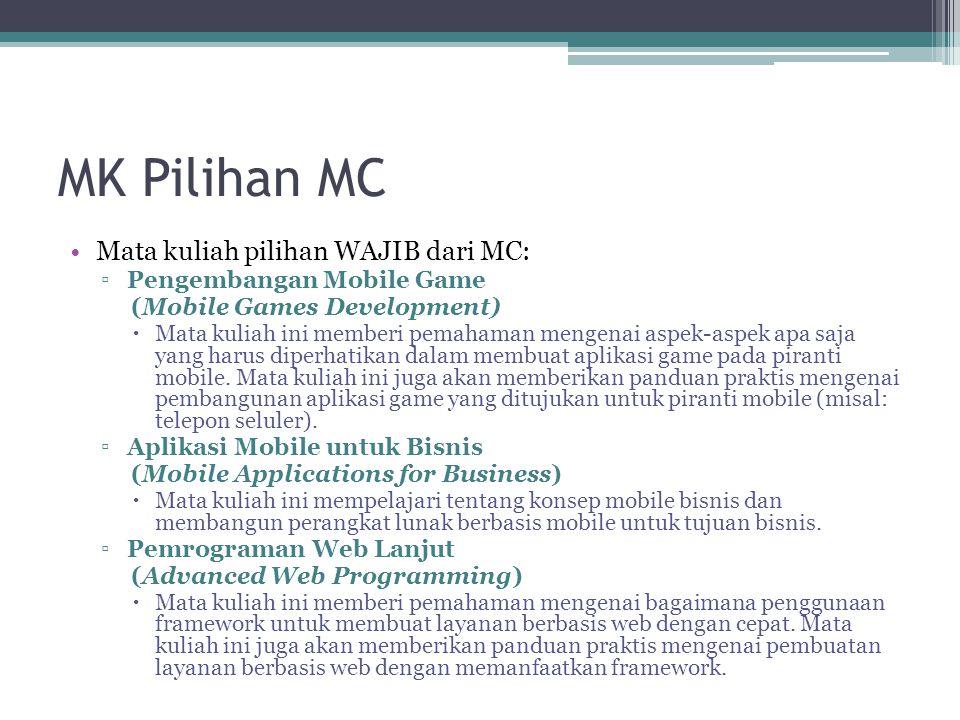 MK Pilihan MC Mata kuliah pilihan WAJIB dari MC: ▫Pengembangan Mobile Game (Mobile Games Development)  Mata kuliah ini memberi pemahaman mengenai aspek-aspek apa saja yang harus diperhatikan dalam membuat aplikasi game pada piranti mobile.