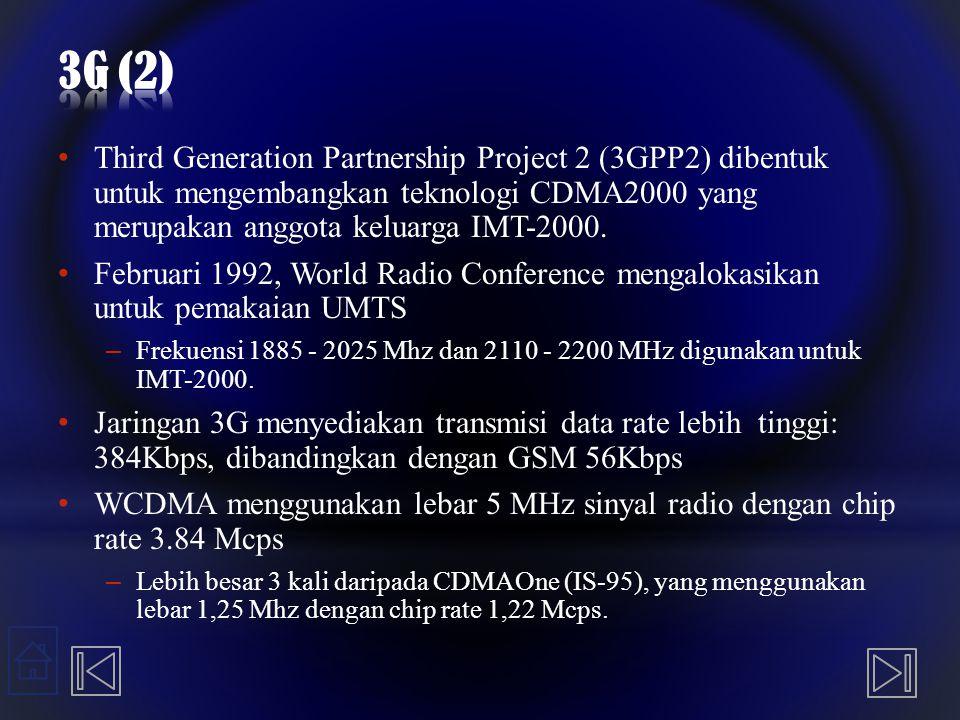 Third Generation Partnership Project 2 (3GPP2) dibentuk untuk mengembangkan teknologi CDMA2000 yang merupakan anggota keluarga IMT-2000. Februari 1992