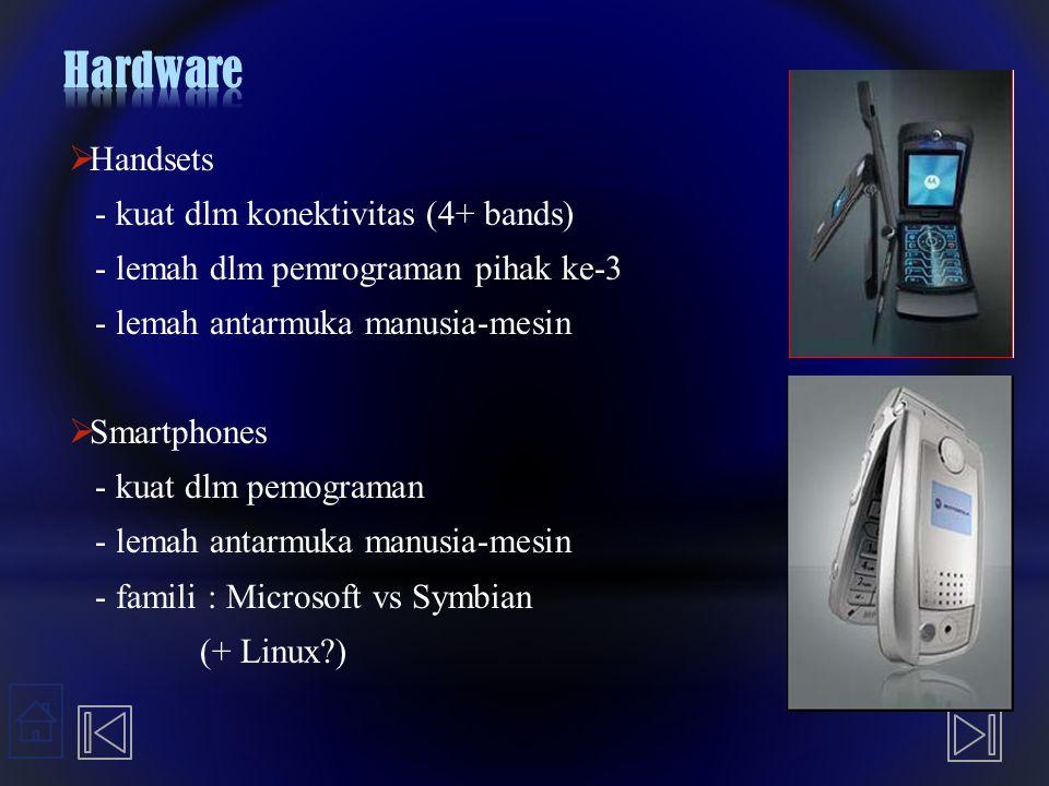  Handsets - kuat dlm konektivitas (4+ bands) - lemah dlm pemrograman pihak ke-3 - lemah antarmuka manusia-mesin  Smartphones - kuat dlm pemograman -