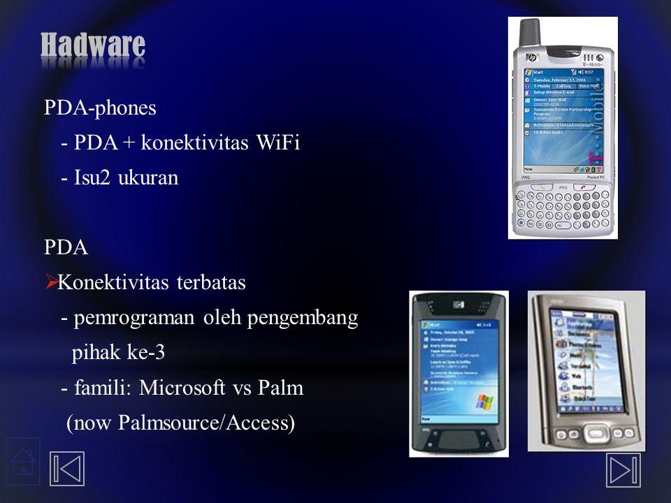 PDA-phones - PDA + konektivitas WiFi - Isu2 ukuran PDA  Konektivitas terbatas - pemrograman oleh pengembang pihak ke-3 - famili: Microsoft vs Palm (n