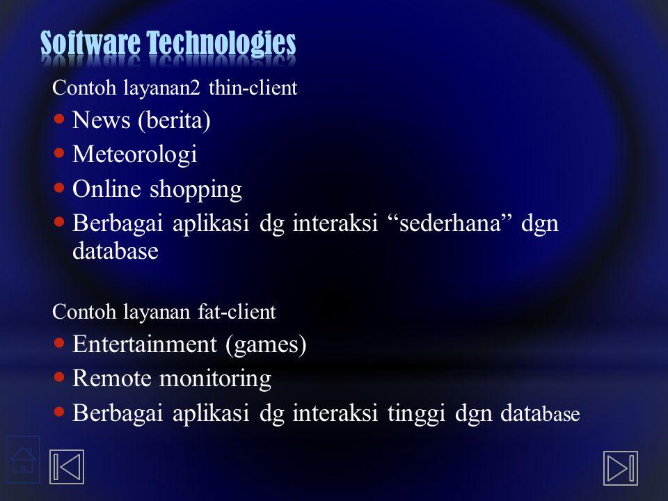 """Contoh layanan2 thin-client News (berita) Meteorologi Online shopping Berbagai aplikasi dg interaksi """"sederhana"""" dgn database Contoh layanan fat-clien"""
