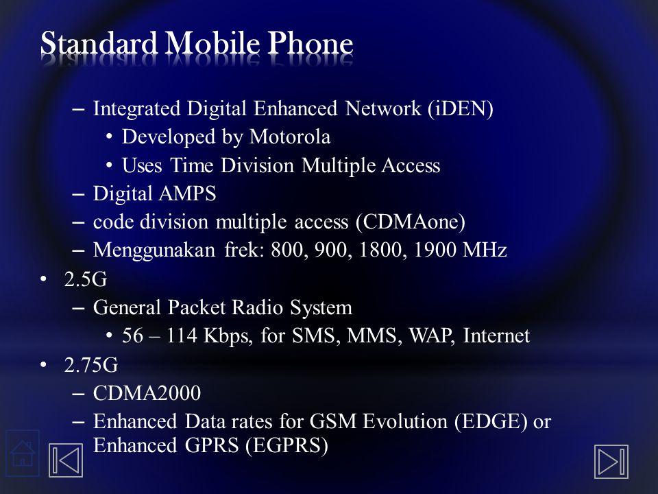 – Integrated Digital Enhanced Network (iDEN) Developed by Motorola Uses Time Division Multiple Access – Digital AMPS – code division multiple access (