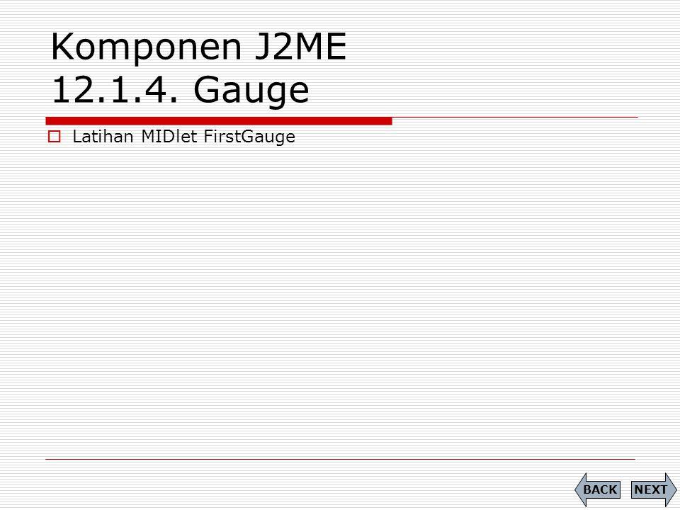 Komponen J2ME 12.1.4. Gauge NEXTBACK  Latihan MIDlet FirstGauge
