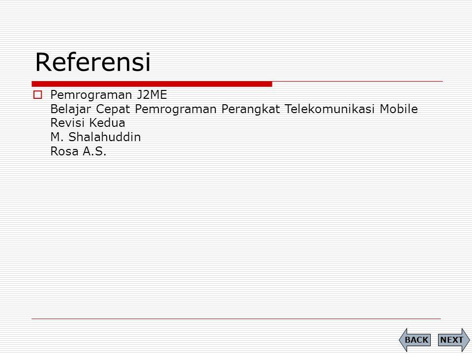 Referensi NEXTBACK  Pemrograman J2ME Belajar Cepat Pemrograman Perangkat Telekomunikasi Mobile Revisi Kedua M. Shalahuddin Rosa A.S.