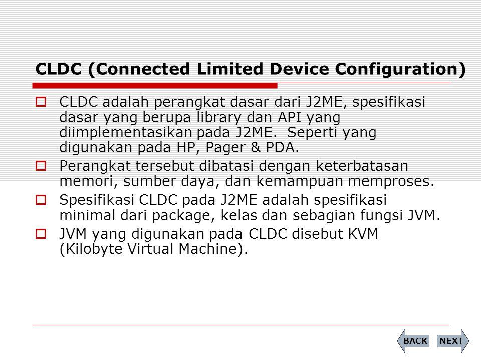 CLDC (Connected Limited Device Configuration)  CLDC adalah perangkat dasar dari J2ME, spesifikasi dasar yang berupa library dan API yang diimplementa