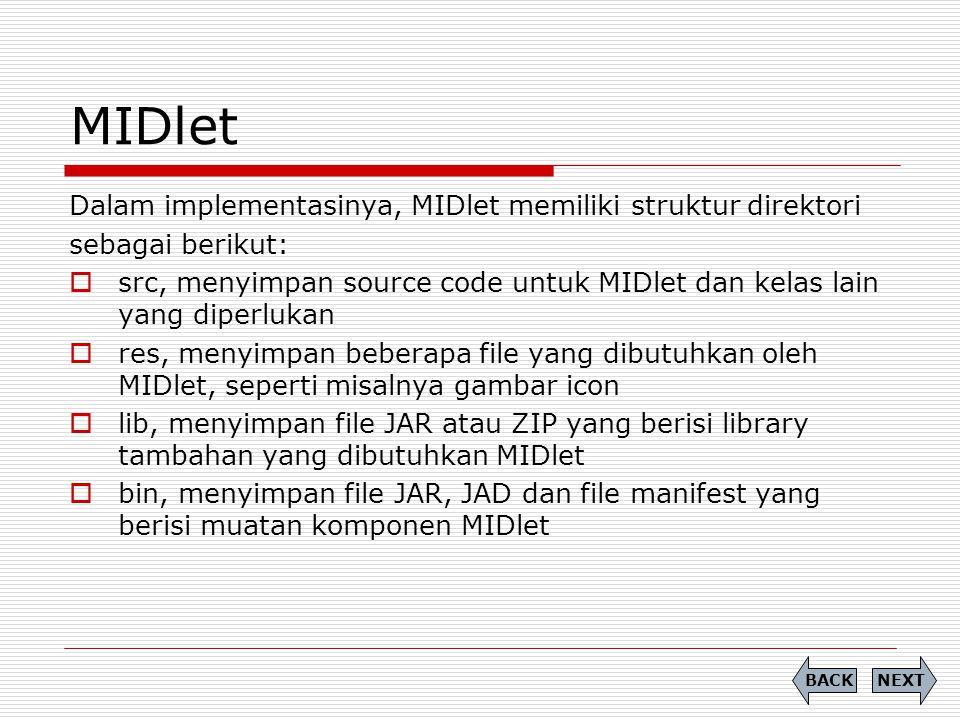 MIDlet Dalam implementasinya, MIDlet memiliki struktur direktori sebagai berikut:  src, menyimpan source code untuk MIDlet dan kelas lain yang diperl