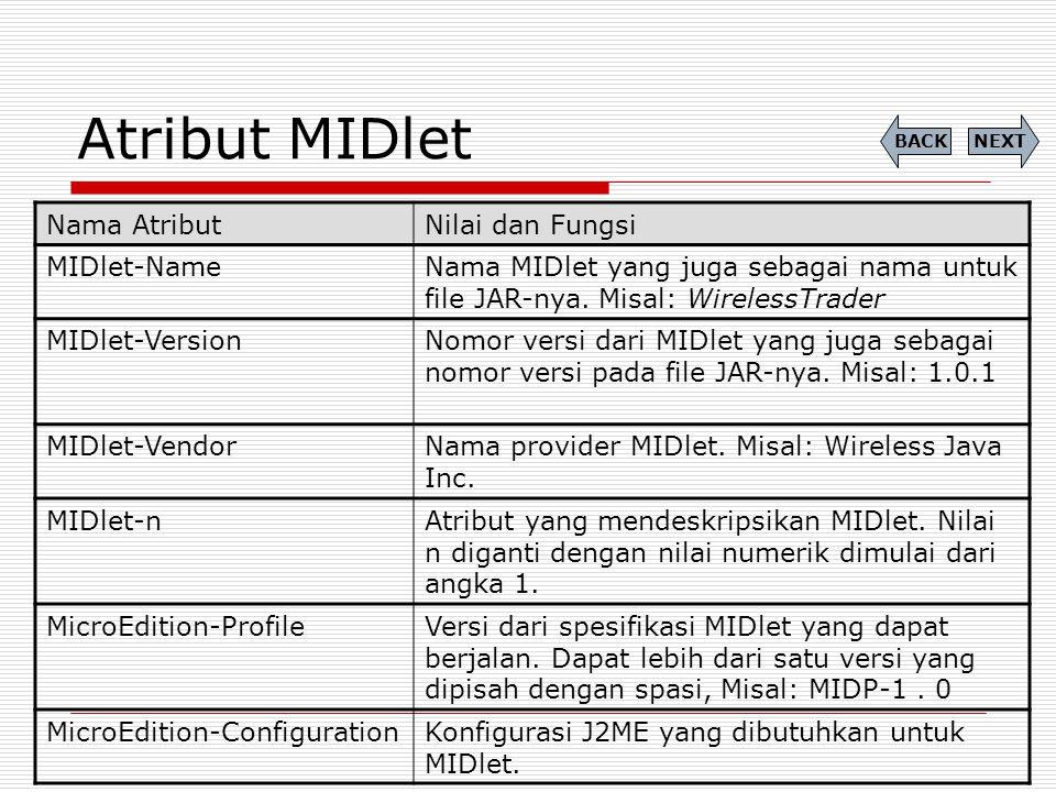 Atribut MIDlet Nama AtributNilai dan Fungsi MIDlet-NameNama MIDlet yang juga sebagai nama untuk file JAR-nya. Misal: WirelessTrader MIDlet-VersionNomo