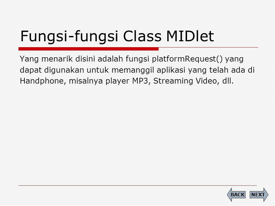 Fungsi-fungsi Class MIDlet Yang menarik disini adalah fungsi platformRequest() yang dapat digunakan untuk memanggil aplikasi yang telah ada di Handpho