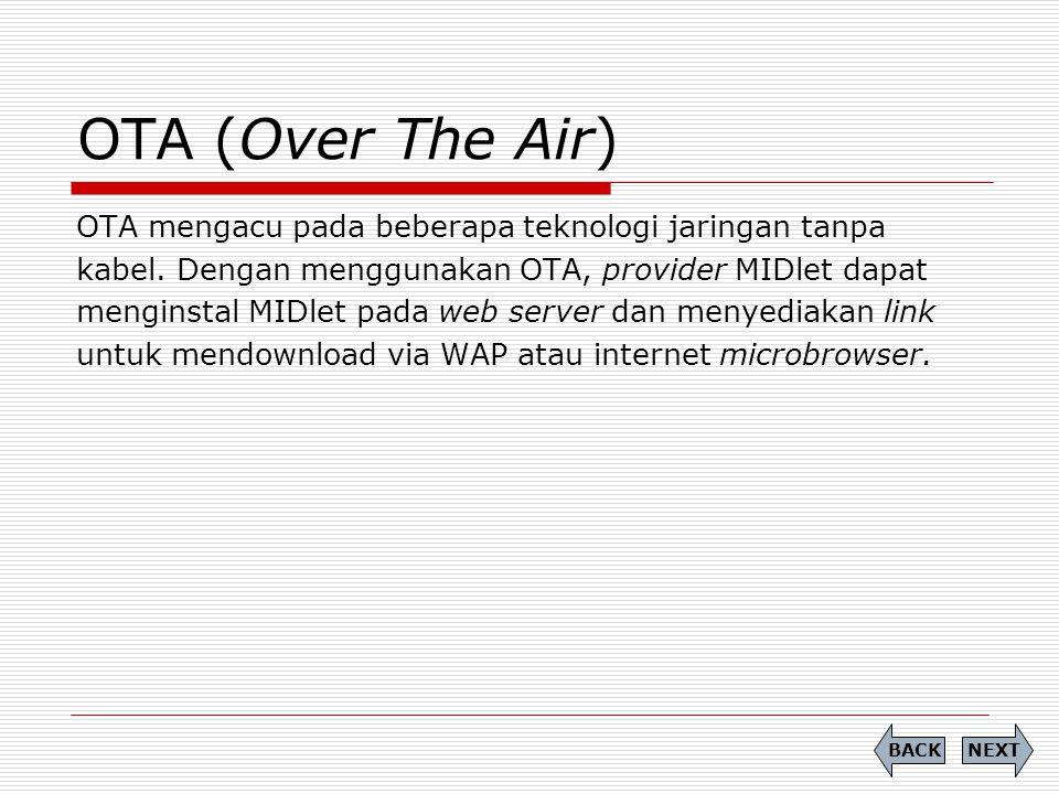 OTA (Over The Air) OTA mengacu pada beberapa teknologi jaringan tanpa kabel. Dengan menggunakan OTA, provider MIDlet dapat menginstal MIDlet pada web