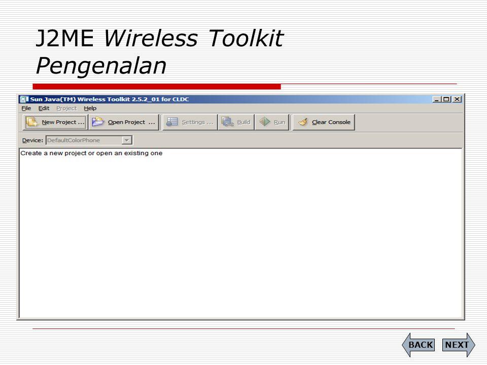 J2ME Wireless Toolkit Pengenalan NEXTBACK