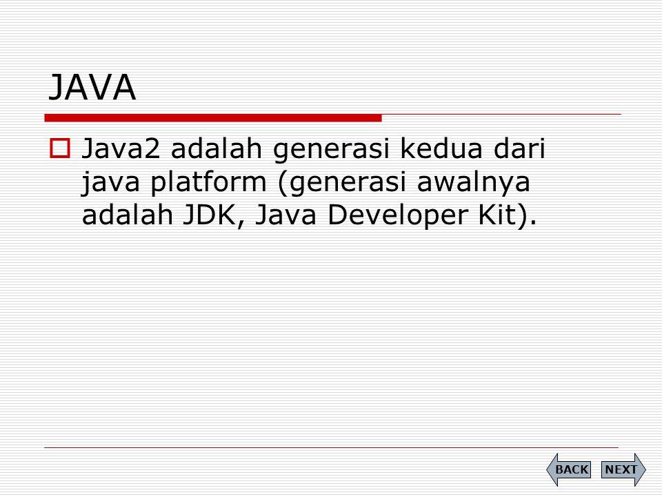 JAVA  Java2 adalah generasi kedua dari java platform (generasi awalnya adalah JDK, Java Developer Kit). NEXTBACK